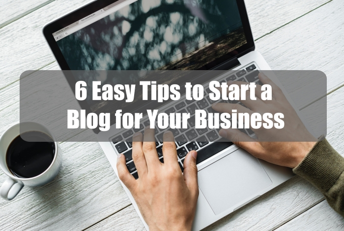 6 Easy Tips to Start A Blog for Your Business - Linden Words